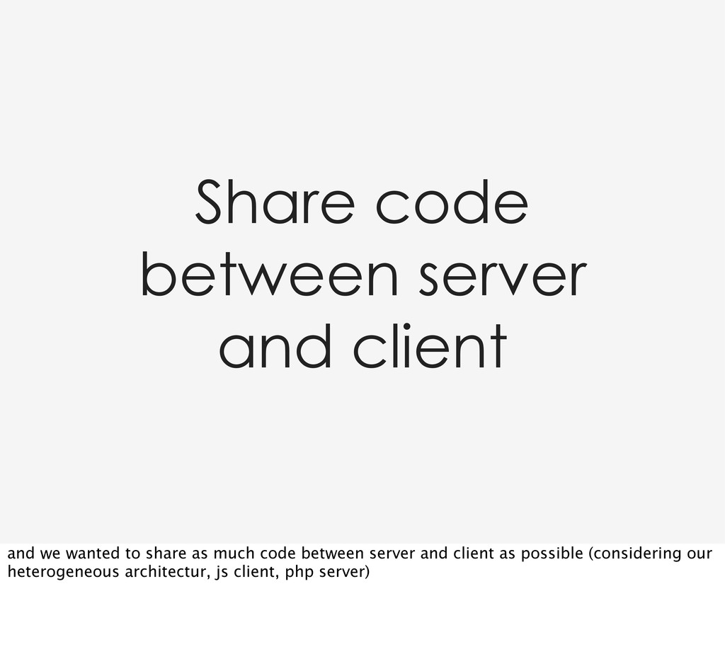 Share code between server and client and we wan...