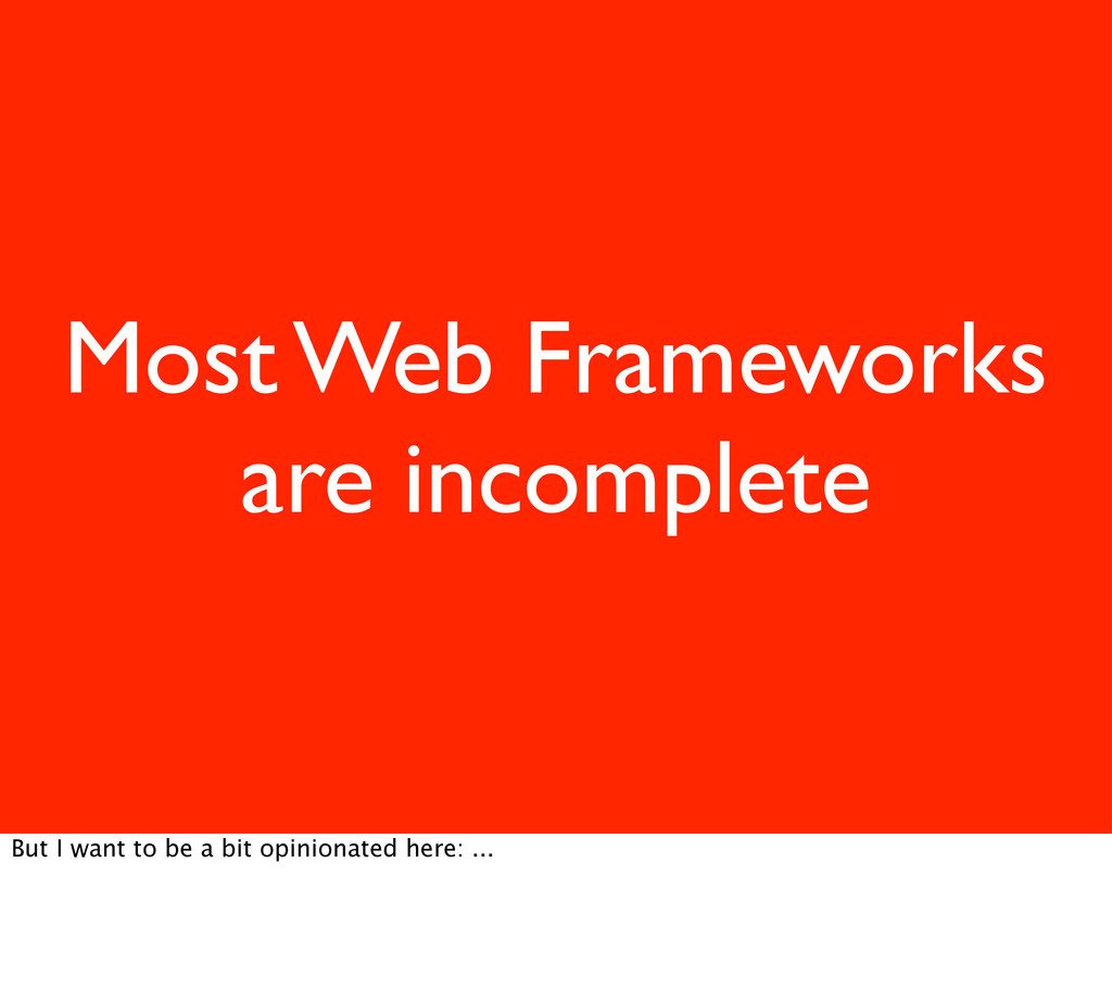 Most Web Frameworks are incomplete But I want t...