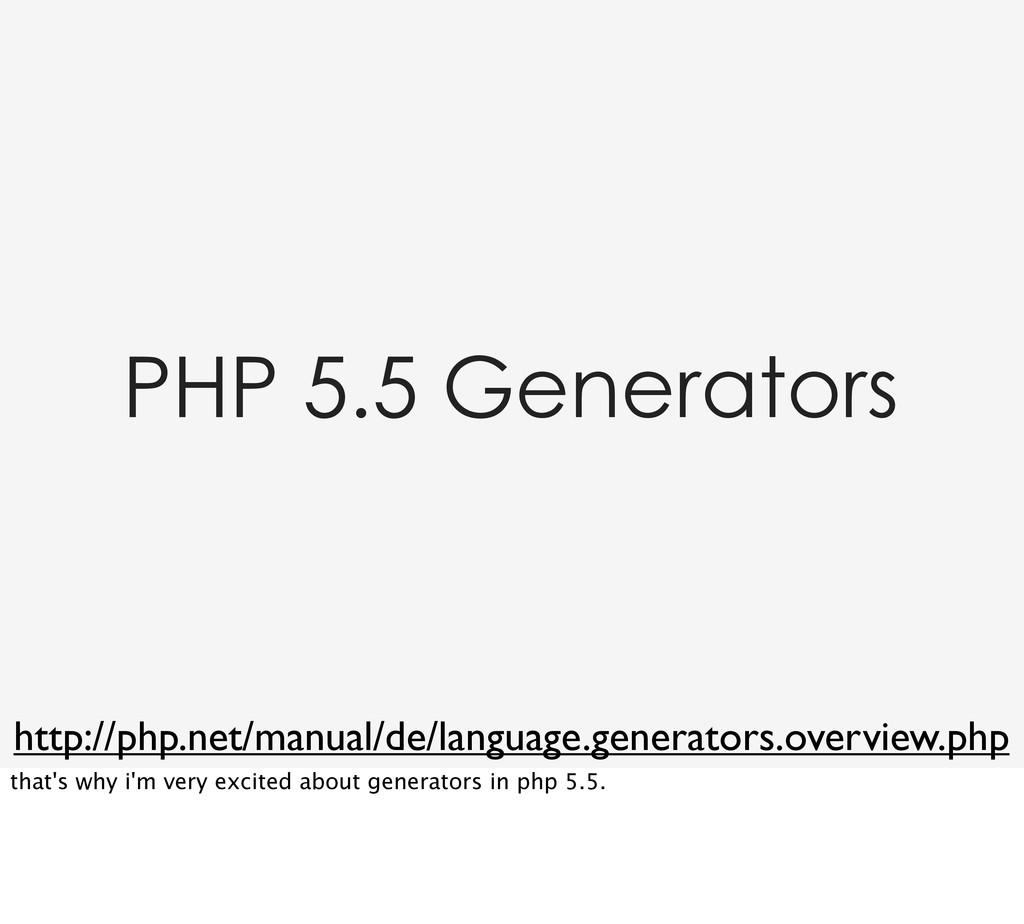 PHP 5.5 Generators http://php.net/manual/de/lan...
