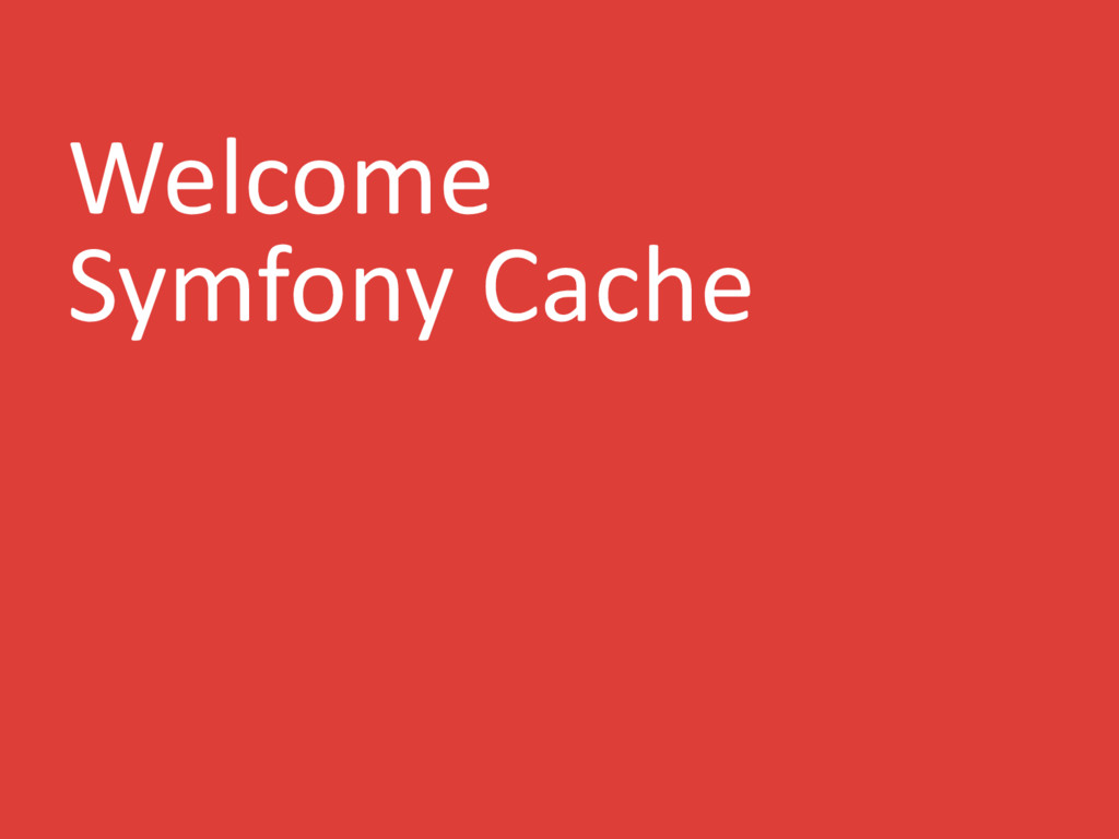Welcome Symfony Cache