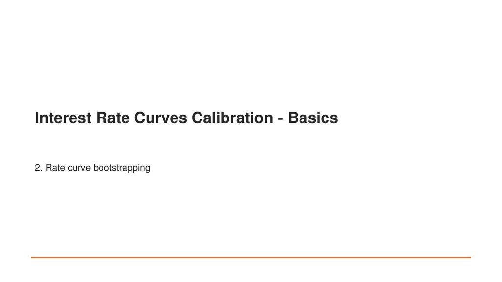 Interest Rate Curves Calibration - Basics 2. Ra...