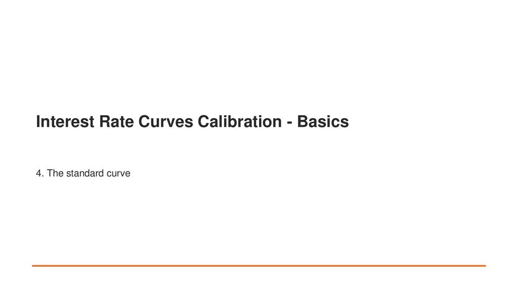 Interest Rate Curves Calibration - Basics 4. Th...