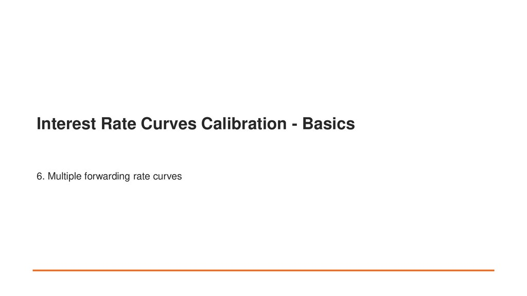 Interest Rate Curves Calibration - Basics 6. Mu...