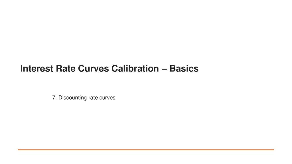 Interest Rate Curves Calibration – Basics 7. Di...