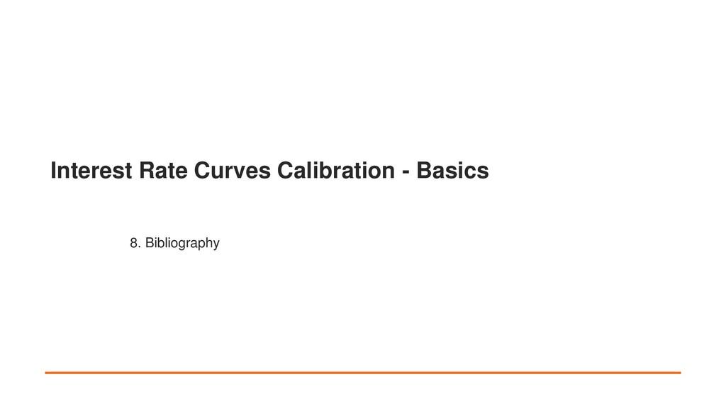 Interest Rate Curves Calibration - Basics 8. Bi...