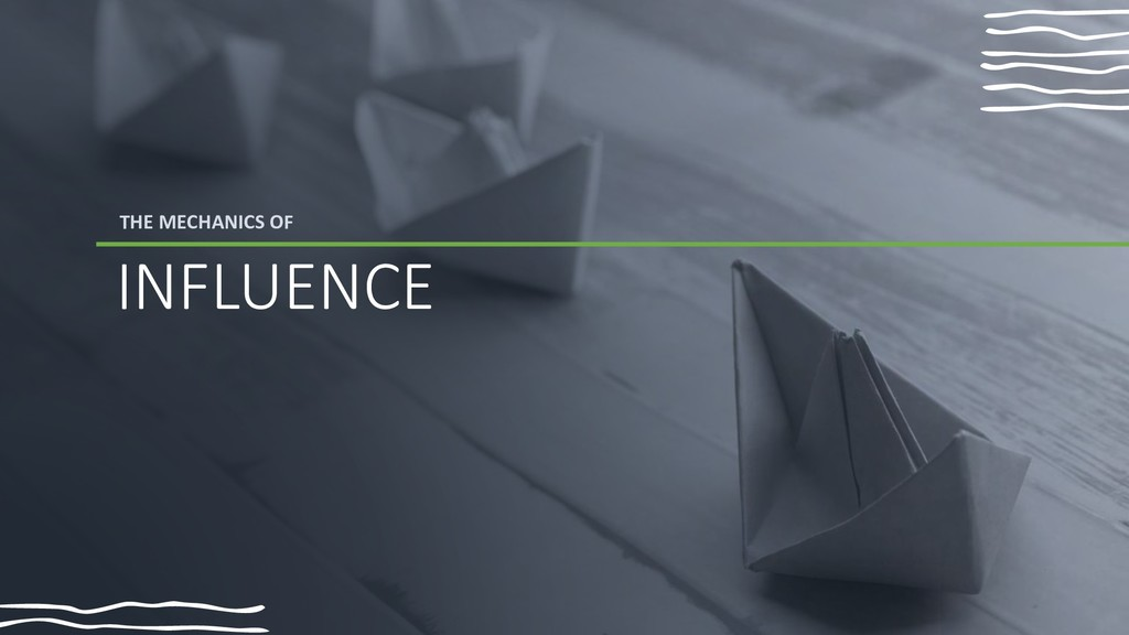 THE MECHANICS OF INFLUENCE