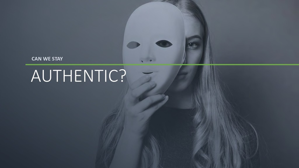 CAN WE STAY AUTHENTIC?