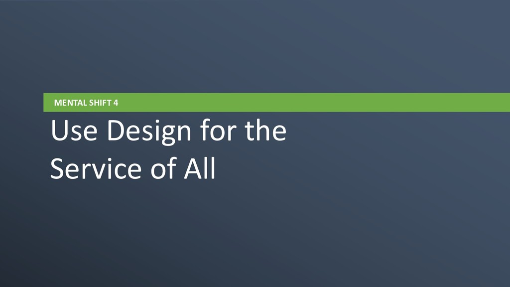 MENTAL SHIFT 4 Use Design for the Service of All