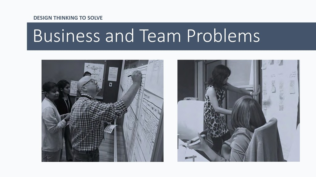 DESIGN THINKING TO SOLVE Business and Team Prob...