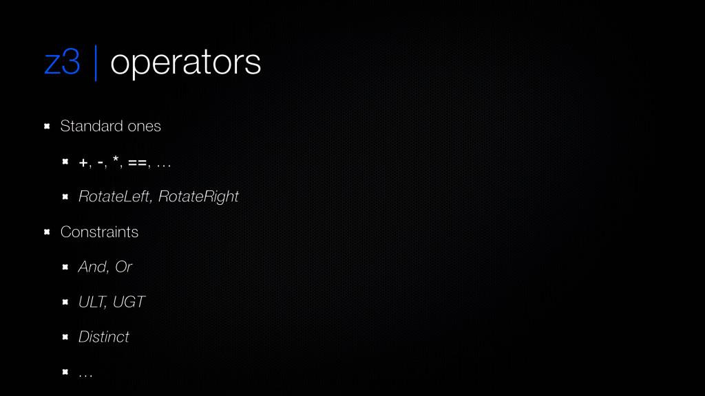 z3   operators Standard ones +, -, *, ==, … Rot...