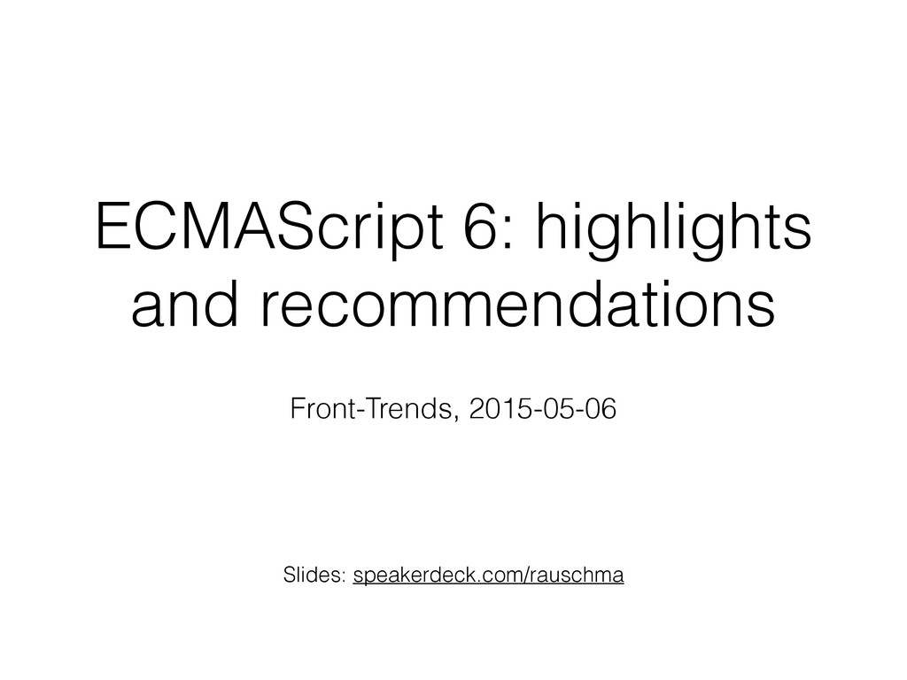 ECMAScript 6: highlights and recommendations Fr...