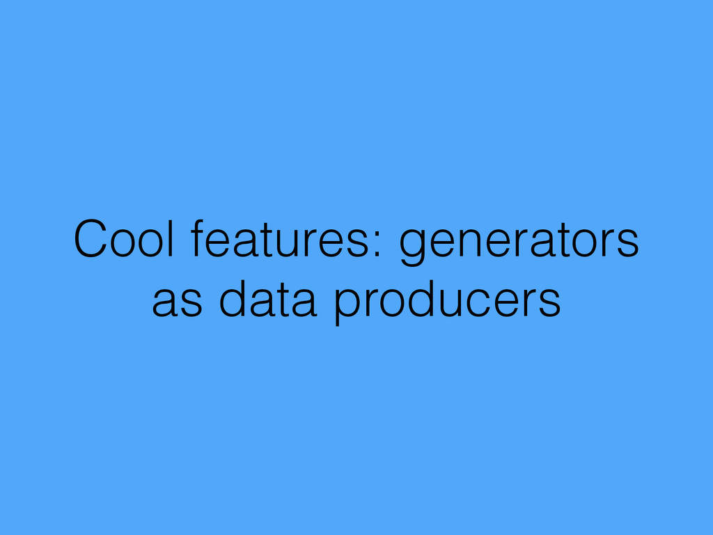 Cool features: generators as data producers