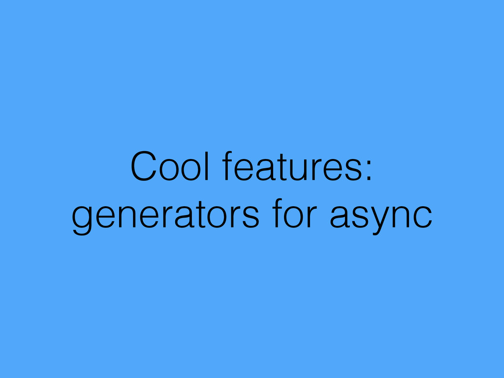 Cool features: generators for async