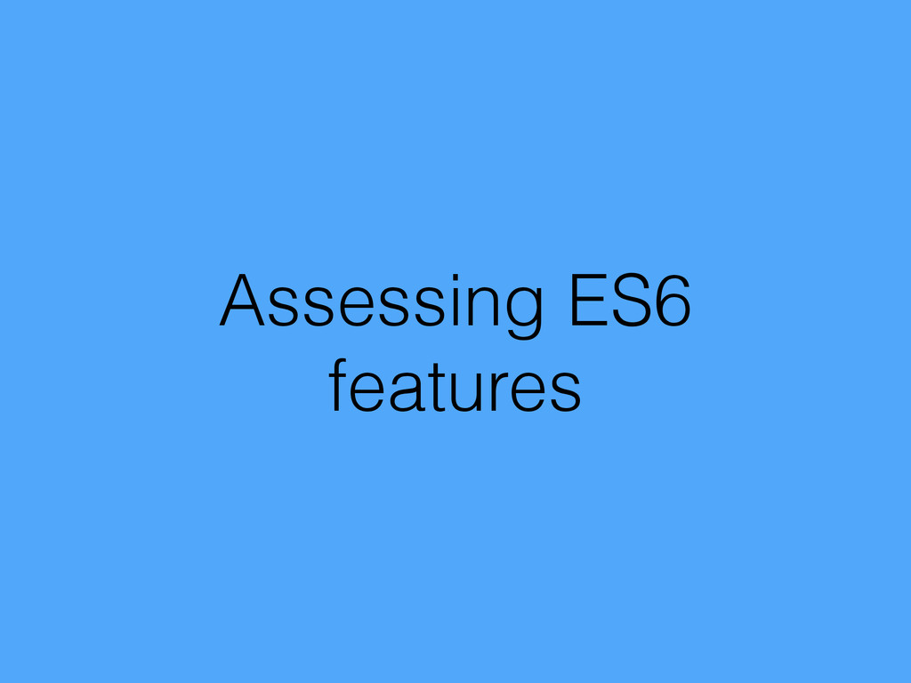 Assessing ES6 features