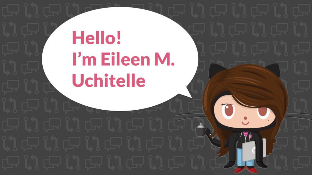 Hello! I'm Eileen M. Uchitelle