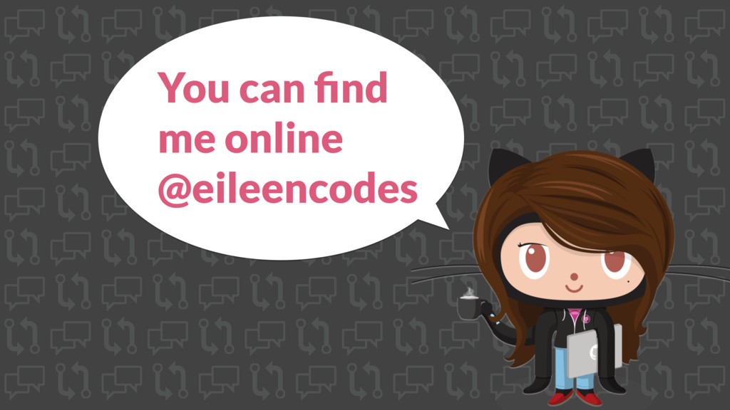 You can find me online @eileencodes