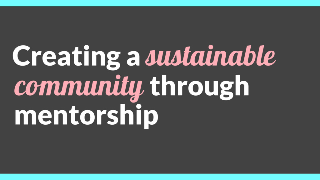 Creating a sustainable community through mentor...