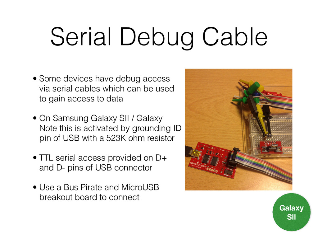 Serial Debug Cable • Some devices have debug ac...