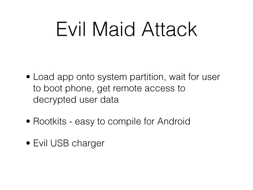 Evil Maid Attack • Load app onto system partiti...