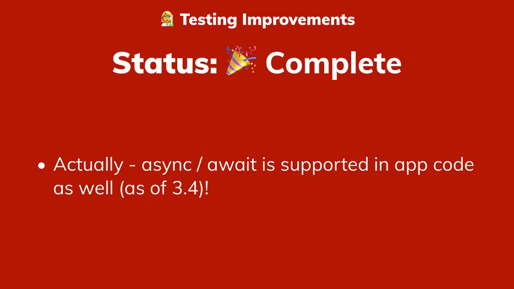 Status:  Complete • Actually - async / await is...