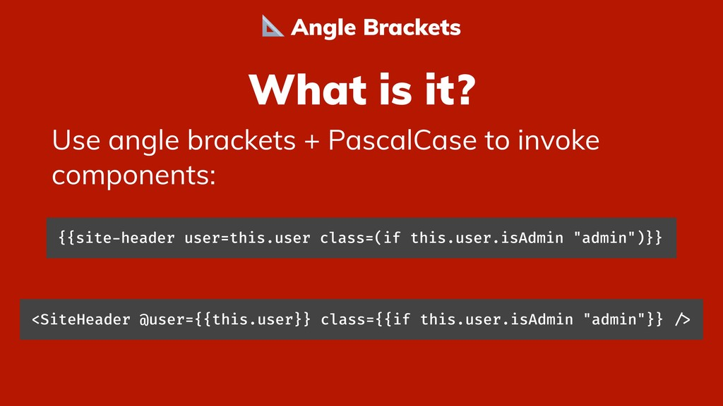 What is it? Use angle brackets + PascalCase to ...