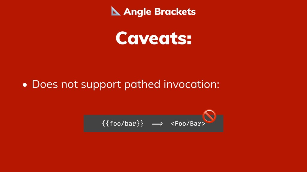 Caveats: • Does not support pathed invocation: ...