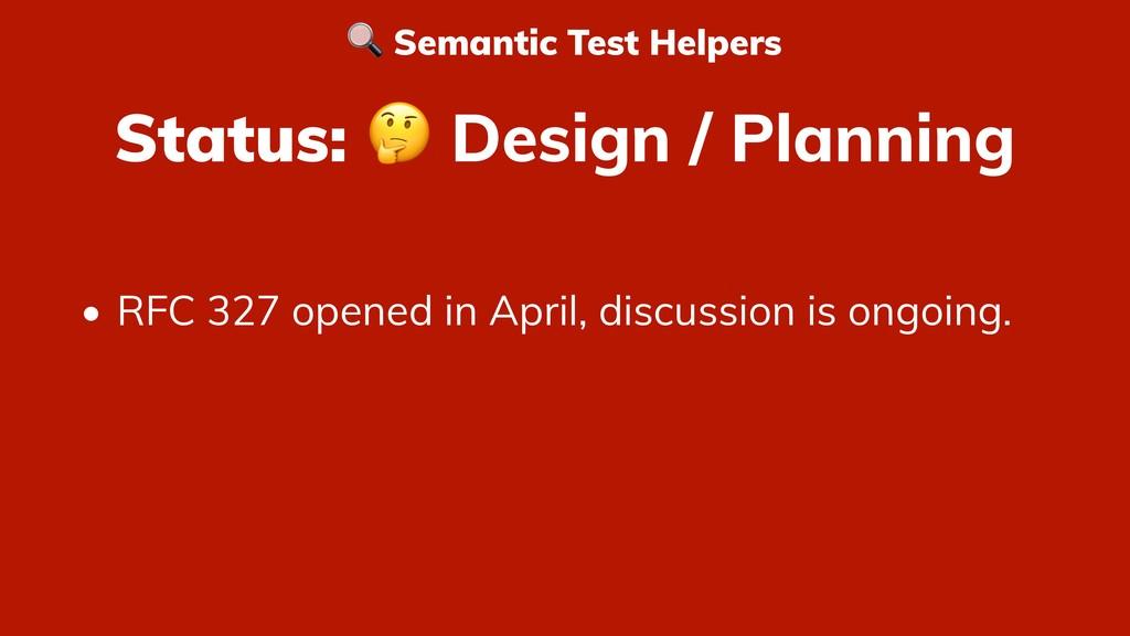 Status:  Design / Planning • RFC 327 opened in ...
