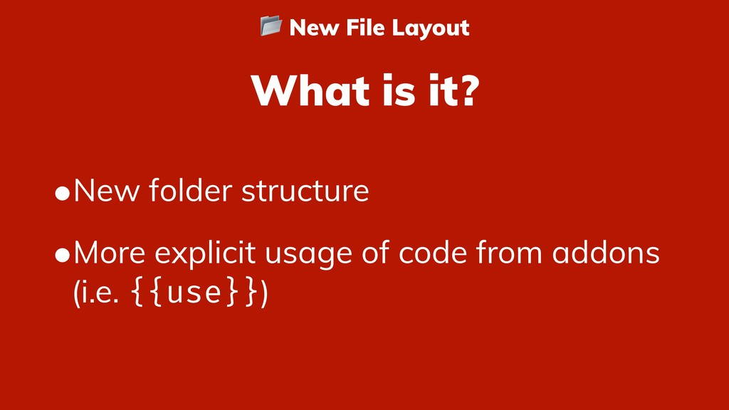 What is it? •New folder structure •More explici...
