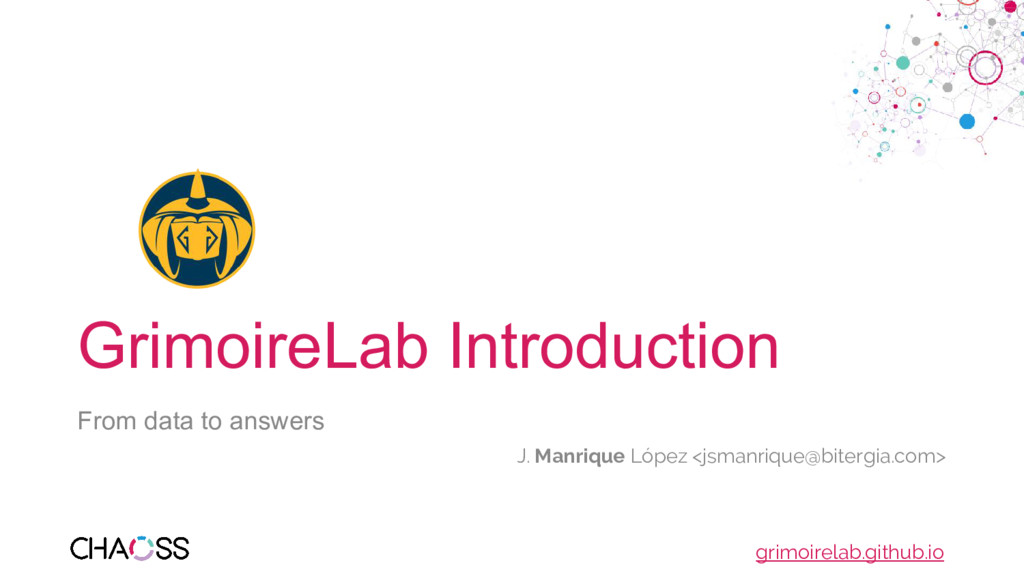 GrimoireLab Introduction From data to answers J...