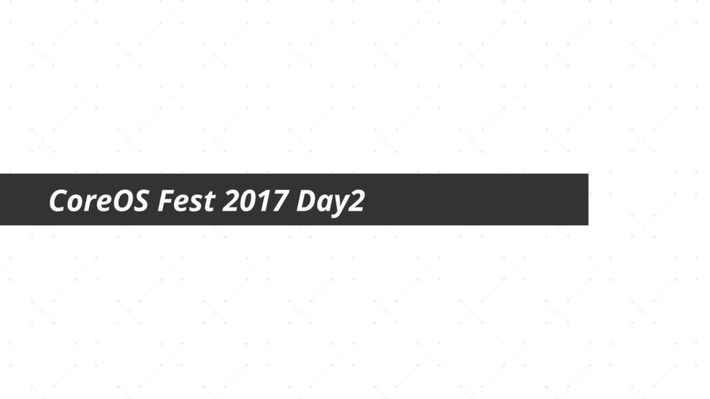 CoreOS Fest 2017 Day2