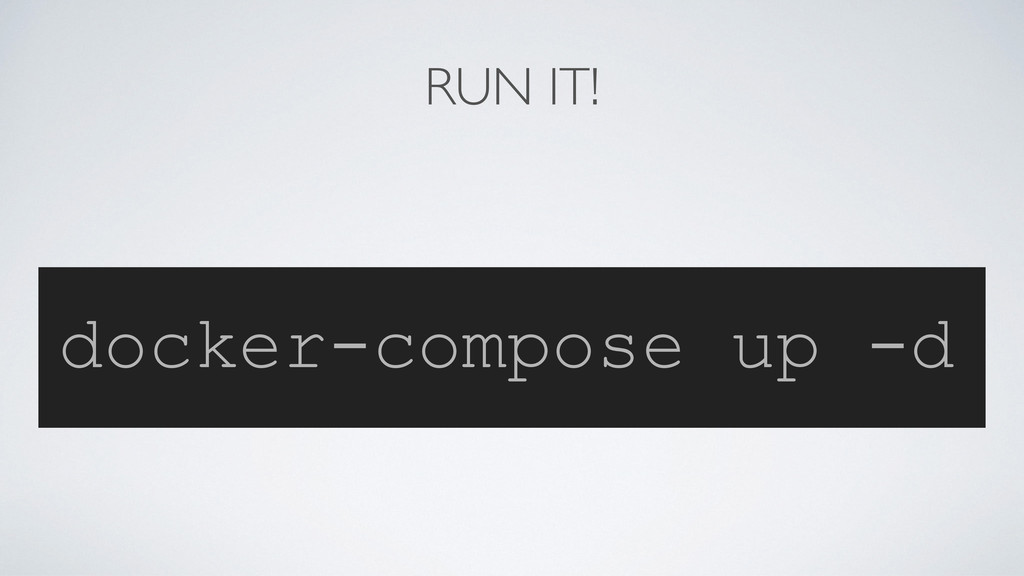 RUN IT! docker-compose up -d