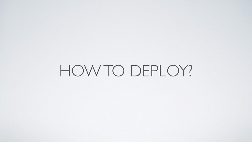 HOW TO DEPLOY?
