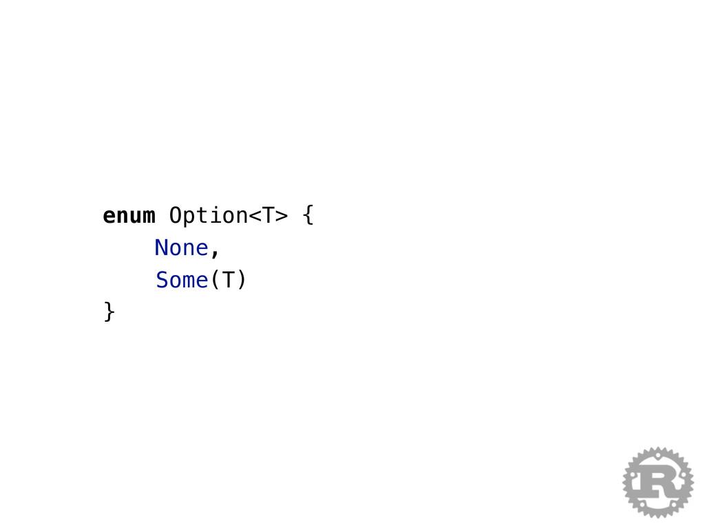 enum Option<T> { None, Some(T) }
