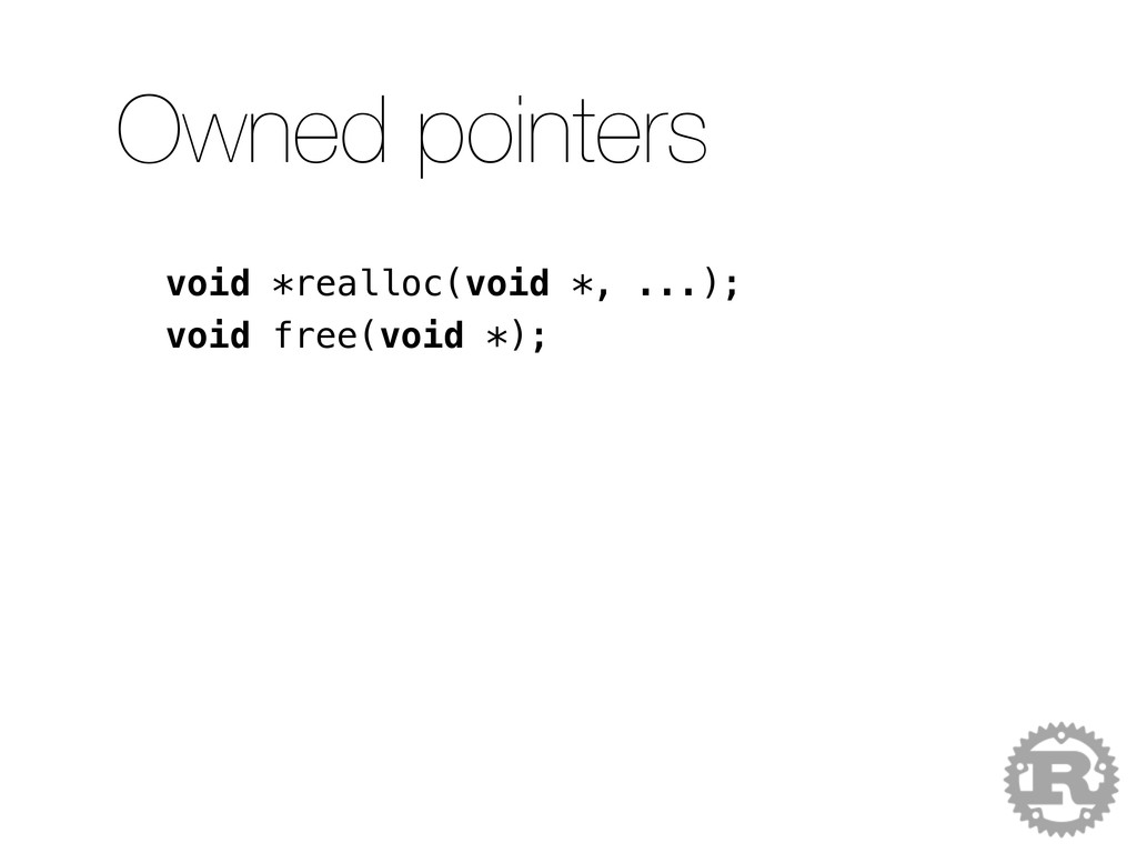 void *realloc(void *, ...); void free(void *); ...