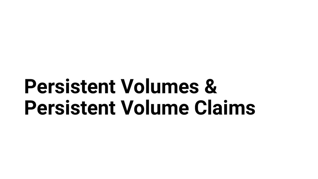 Persistent Volumes & Persistent Volume Claims