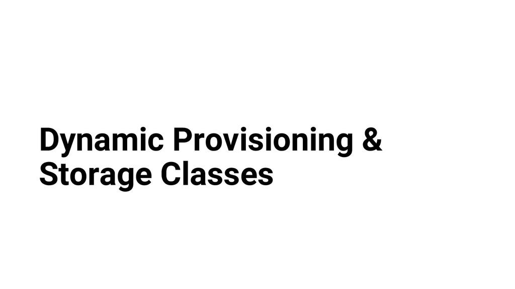 Dynamic Provisioning & Storage Classes