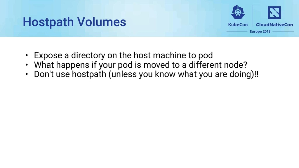 • Expose a directory on the host machine to pod...