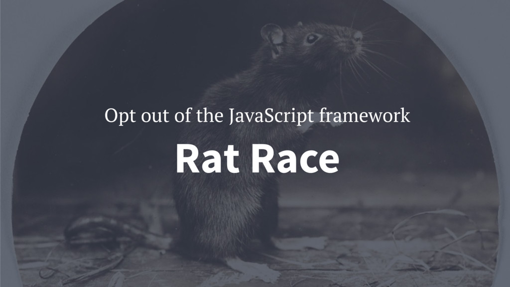Rat Race Opt out of the JavaScript framework