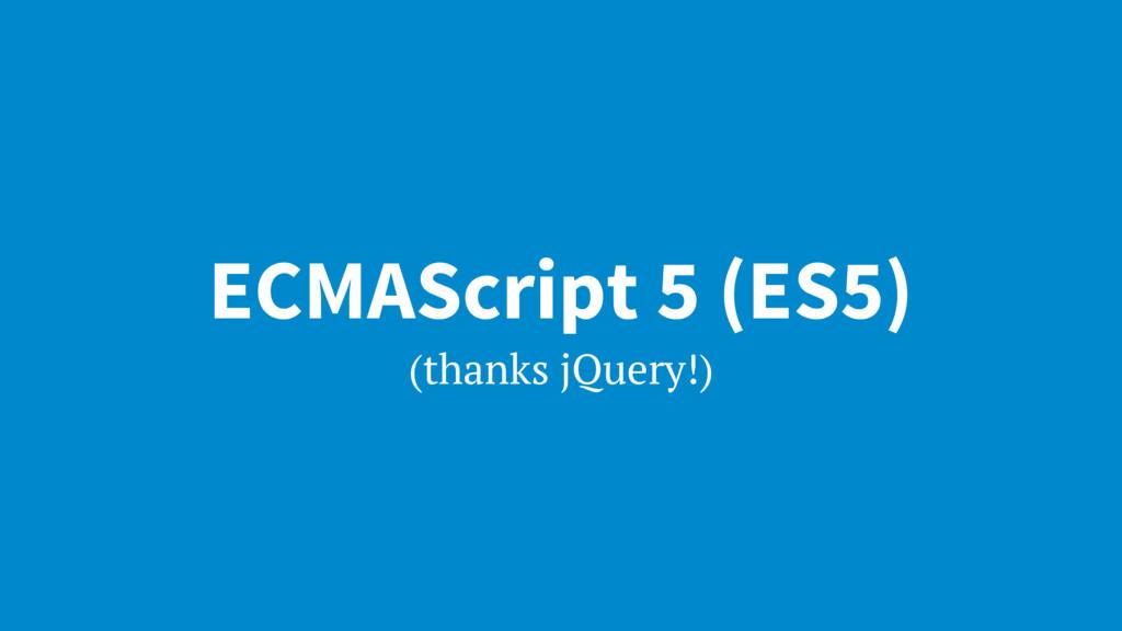 ECMAScript 5 (ES5) (thanks jQuery!)