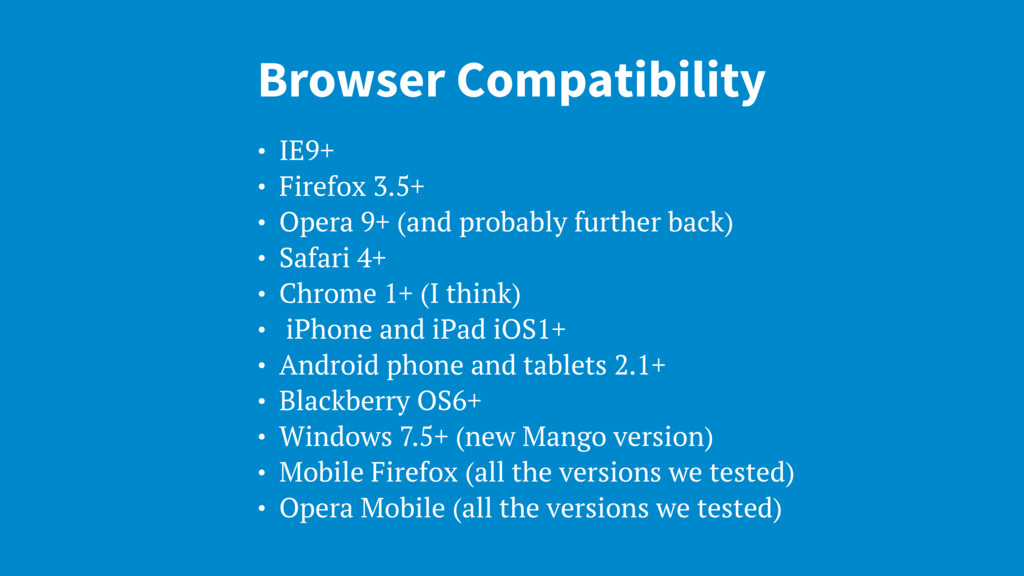 Browser Compatibility • IE9+ • Firefox 3.5+ • O...