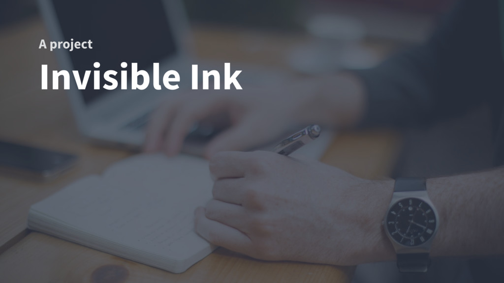 A project Invisible Ink