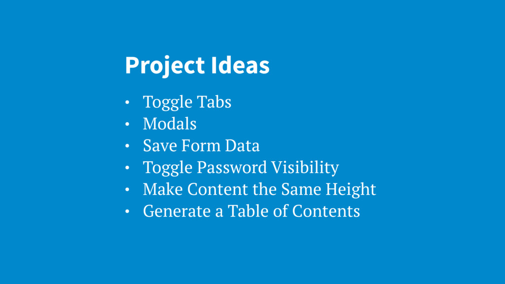 Project Ideas • Toggle Tabs • Modals • Save For...