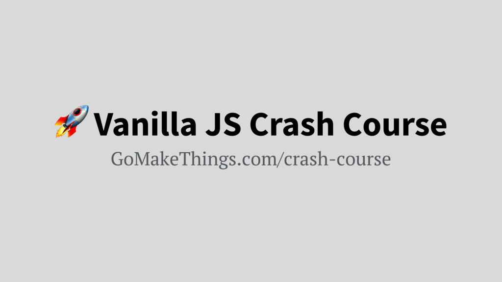 Vanilla JS Crash Course GoMakeThings.com/crash...