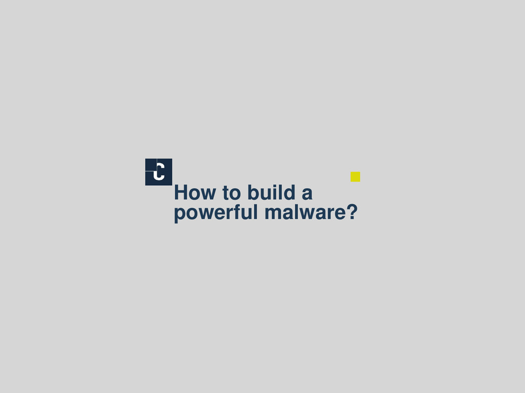How to build a powerful malware?