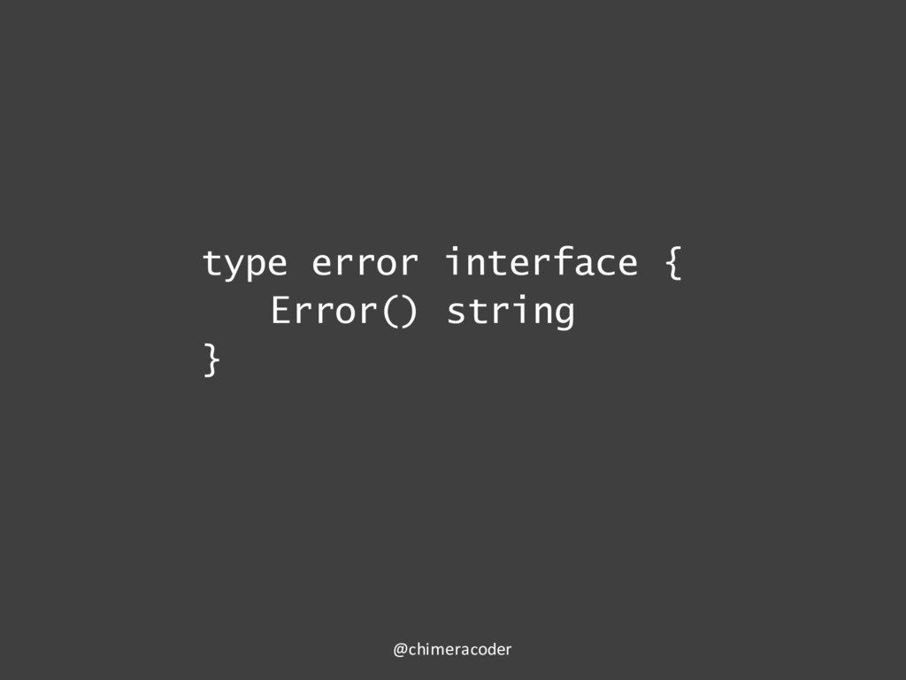 type error interface { Error() string } @chimer...