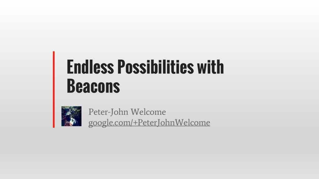 Endless Possibilities with Beacons Peter-John W...
