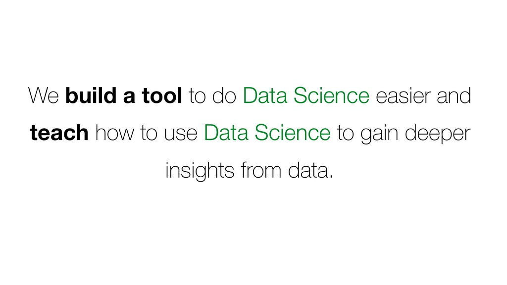 We build a tool to do Data Science easier and t...