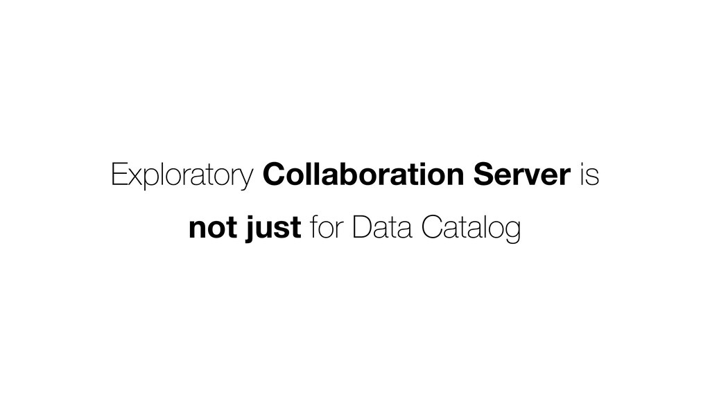 Exploratory Collaboration Server is not just fo...