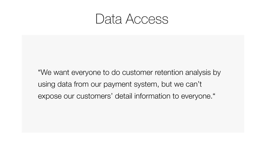 """Data Access """"We want everyone to do customer re..."""