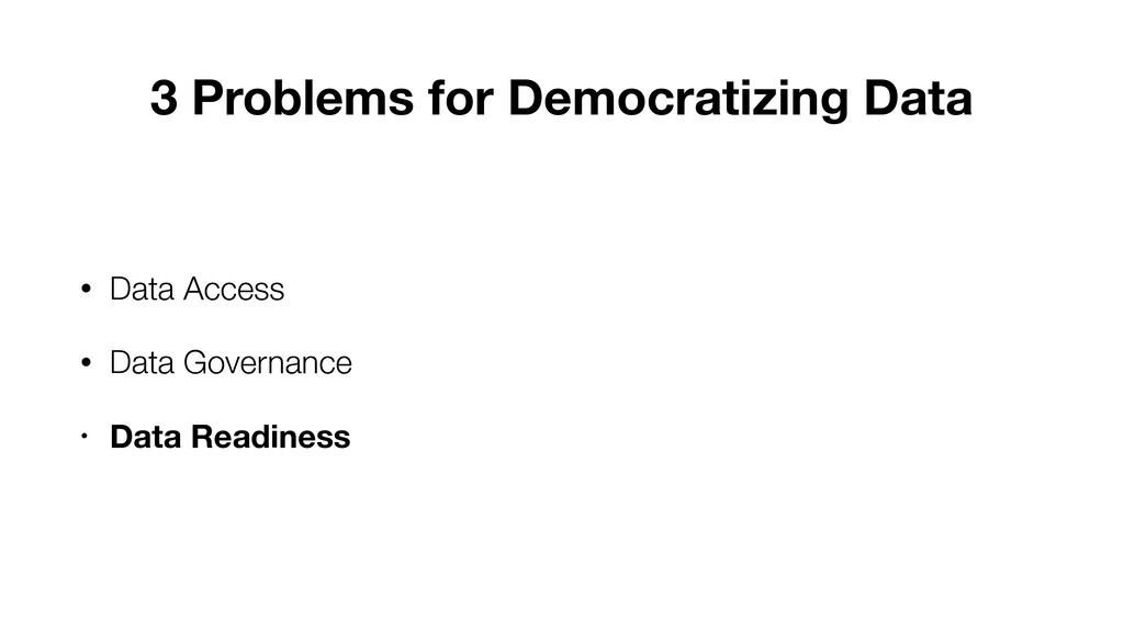 3 Problems for Democratizing Data • Data Access...
